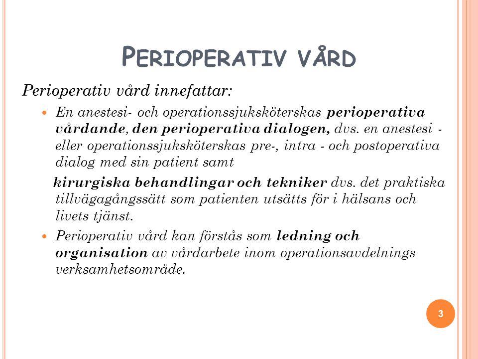 P ERIOPERATIV VÅRD Perioperativ vård innefattar:  En anestesi- och operationssjuksköterskas perioperativa vårdande, den perioperativa dialogen, dvs.