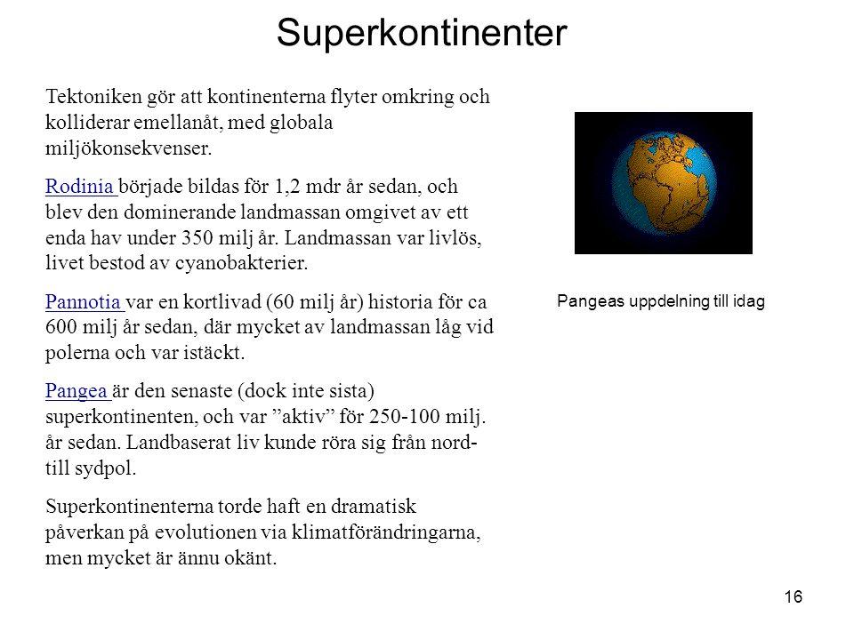 16 Superkontinenter Tektoniken gör att kontinenterna flyter omkring och kolliderar emellanåt, med globala miljökonsekvenser.