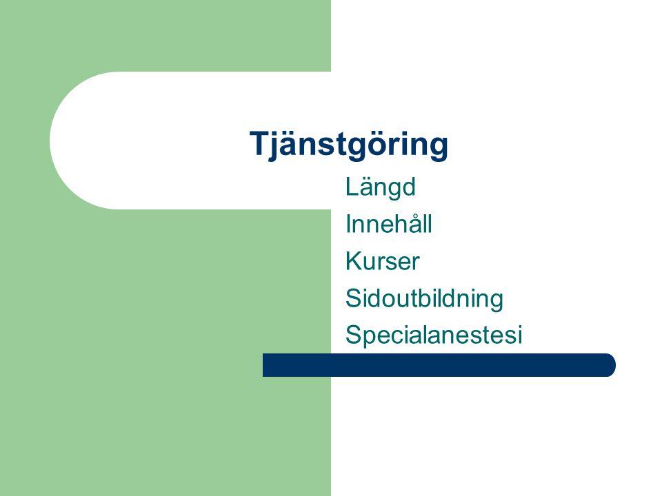 Tjänstgöring Längd Innehåll Kurser Sidoutbildning Specialanestesi