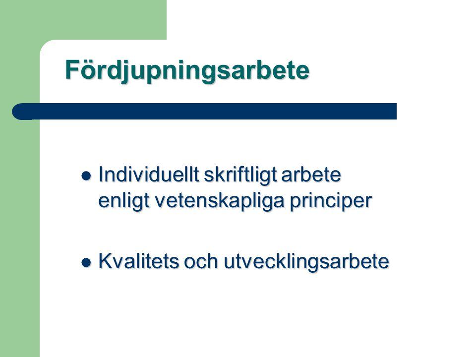 Fördjupningsarbete  Individuellt skriftligt arbete enligt vetenskapliga principer  Kvalitets och utvecklingsarbete