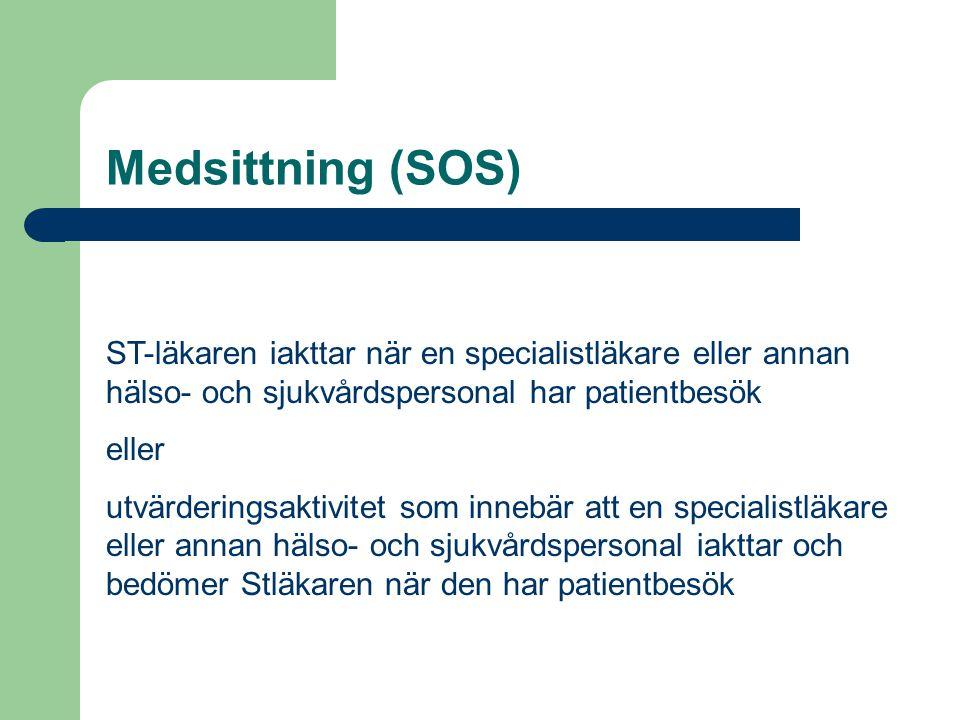 Medsittning (SOS) ST-läkaren iakttar när en specialistläkare eller annan hälso- och sjukvårdspersonal har patientbesök eller utvärderingsaktivitet som innebär att en specialistläkare eller annan hälso- och sjukvårdspersonal iakttar och bedömer Stläkaren när den har patientbesök