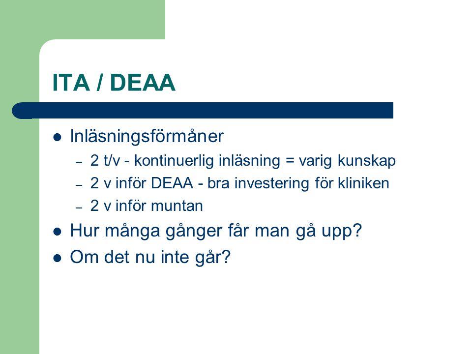 ITA / DEAA  Inläsningsförmåner – 2 t/v - kontinuerlig inläsning = varig kunskap – 2 v inför DEAA - bra investering för kliniken – 2 v inför muntan  Hur många gånger får man gå upp.