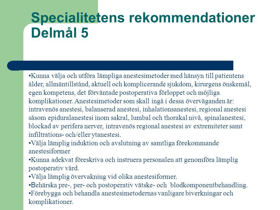 Specialitetens rekommendationer Delmål 5 •Kunna välja och utföra lämpliga anestesimetoder med hänsyn till patientens ålder, allmäntillstånd, aktuell och komplicerande sjukdom, kirurgens önskemål, egen kompetens, det förväntade postoperativa förloppet och möjliga komplikationer.