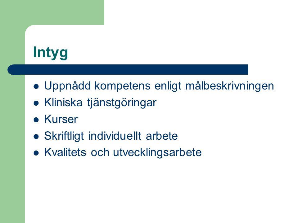 Intyg  Uppnådd kompetens enligt målbeskrivningen  Kliniska tjänstgöringar  Kurser  Skriftligt individuellt arbete  Kvalitets och utvecklingsarbete