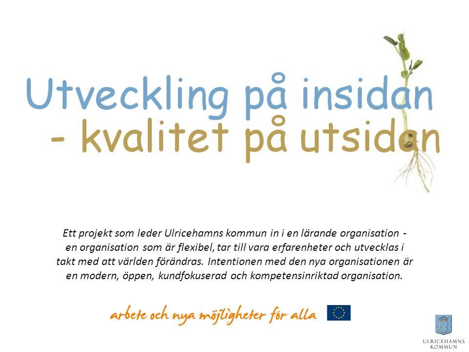 Ett projekt som leder Ulricehamns kommun in i en lärande organisation - en organisation som är flexibel, tar till vara erfarenheter och utvecklas i ta
