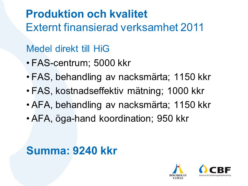 •FAS-centrum; 5000 kkr •FAS, behandling av nacksmärta; 1150 kkr •FAS, kostnadseffektiv mätning; 1000 kkr •AFA, behandling av nacksmärta; 1150 kkr •AFA