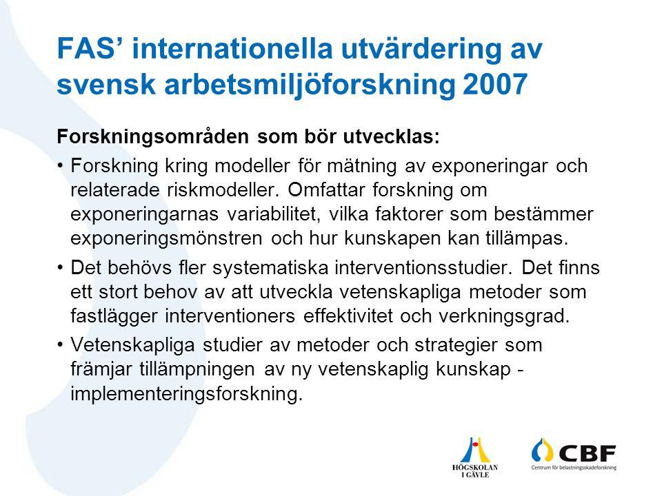 FAS' internationella utvärdering av svensk arbetsmiljöforskning 2007 Forskningsområden som bör utvecklas: •Forskning kring modeller för mätning av exp