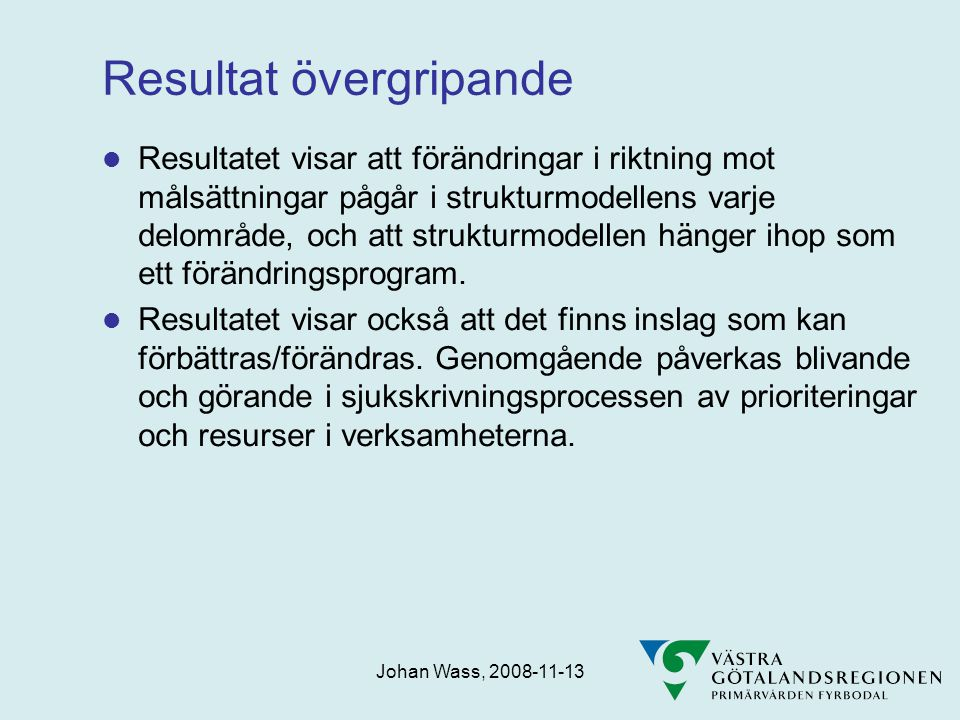 Johan Wass, 2008-11-13 Resultat övergripande  Resultatet visar att förändringar i riktning mot målsättningar pågår i strukturmodellens varje delområde, och att strukturmodellen hänger ihop som ett förändringsprogram.