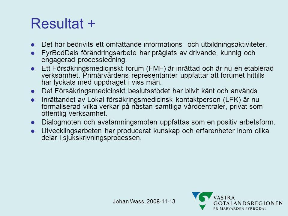 Johan Wass, 2008-11-13 Resultat +  Det har bedrivits ett omfattande informations- och utbildningsaktiviteter.