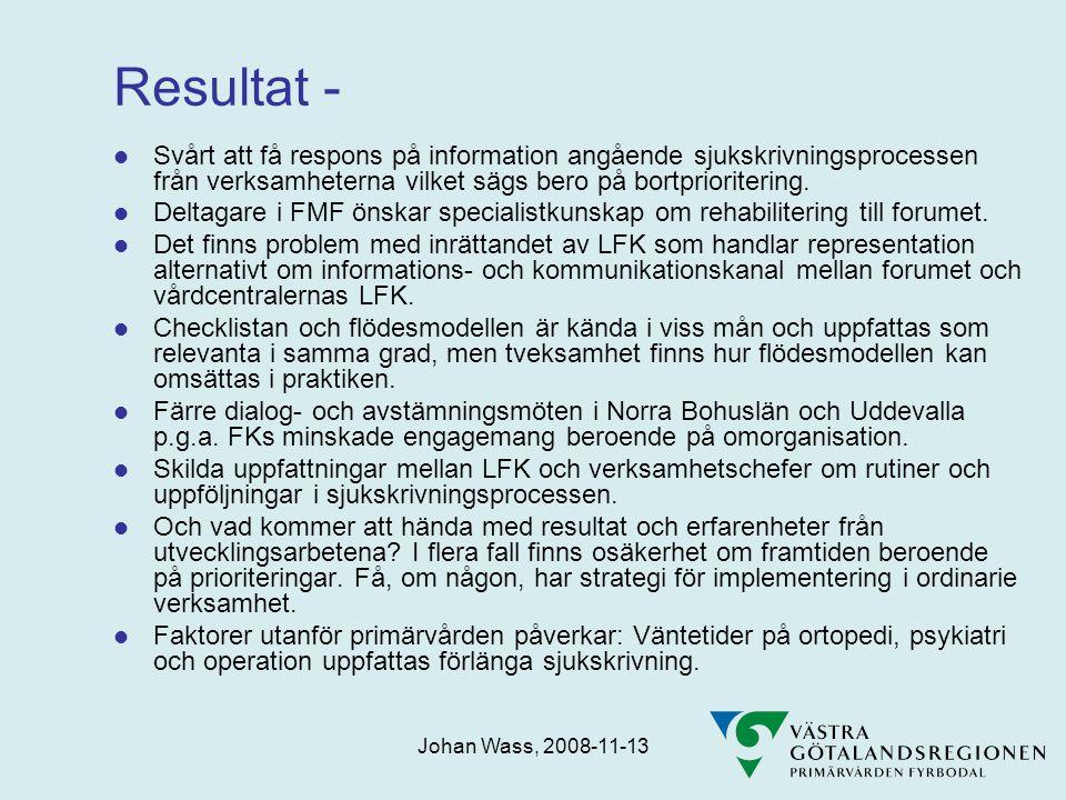 Johan Wass, 2008-11-13 Resultat -  Svårt att få respons på information angående sjukskrivningsprocessen från verksamheterna vilket sägs bero på bortprioritering.