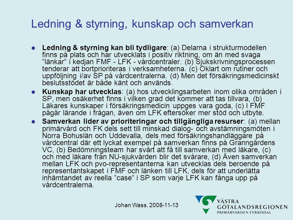Johan Wass, 2008-11-13 Ledning & styrning, kunskap och samverkan  Ledning & styrning kan bli tydligare: (a) Delarna i strukturmodellen finns på plats och har utvecklats i positiv riktning, om än med svaga länkar i kedjan FMF - LFK - vårdcentraler.