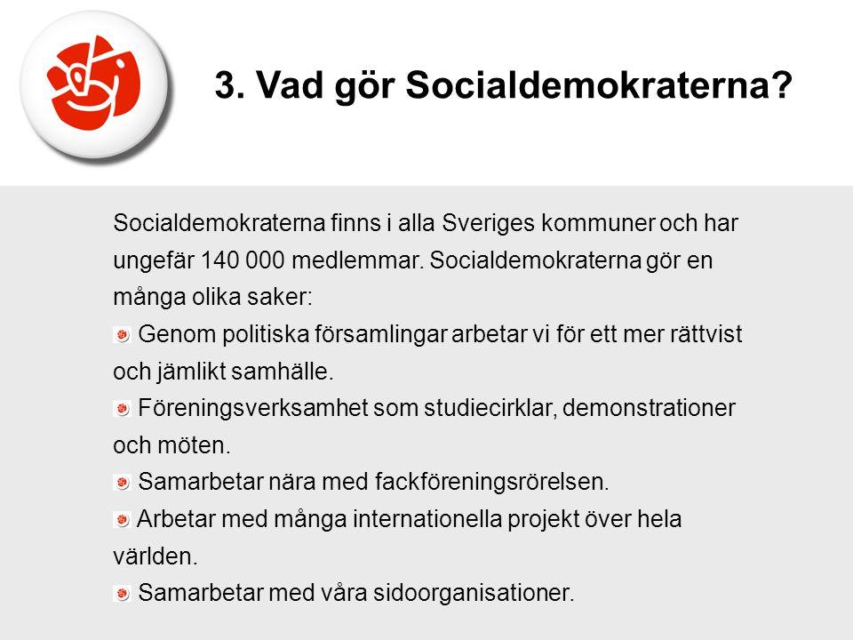 Socialdemokraterna finns i alla Sveriges kommuner och har ungefär 140 000 medlemmar. Socialdemokraterna gör en många olika saker: Genom politiska förs