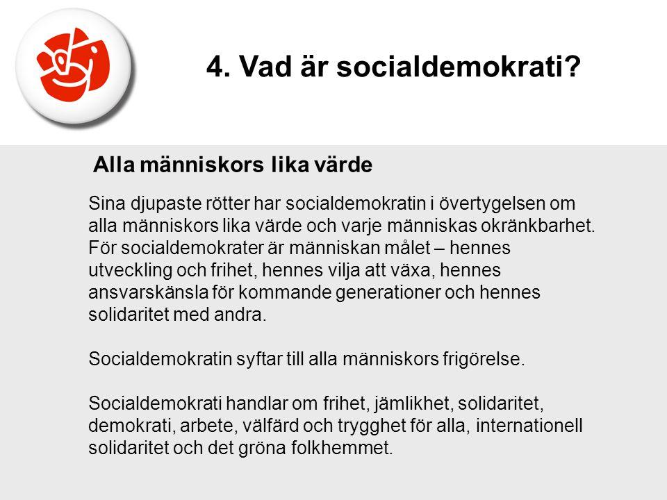 Sina djupaste rötter har socialdemokratin i övertygelsen om alla människors lika värde och varje människas okränkbarhet. För socialdemokrater är männi