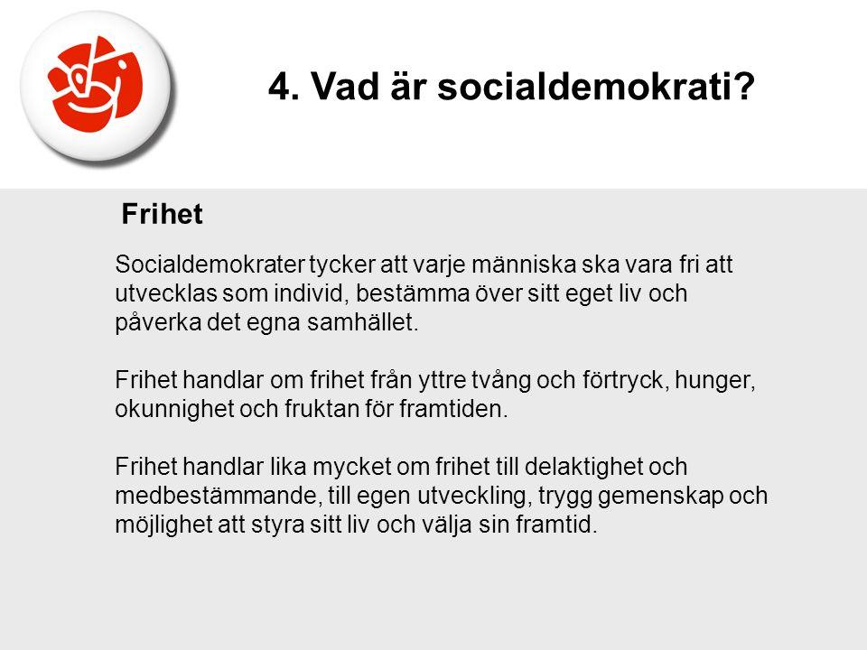 Socialdemokrater tycker att varje människa ska vara fri att utvecklas som individ, bestämma över sitt eget liv och påverka det egna samhället. Frihet