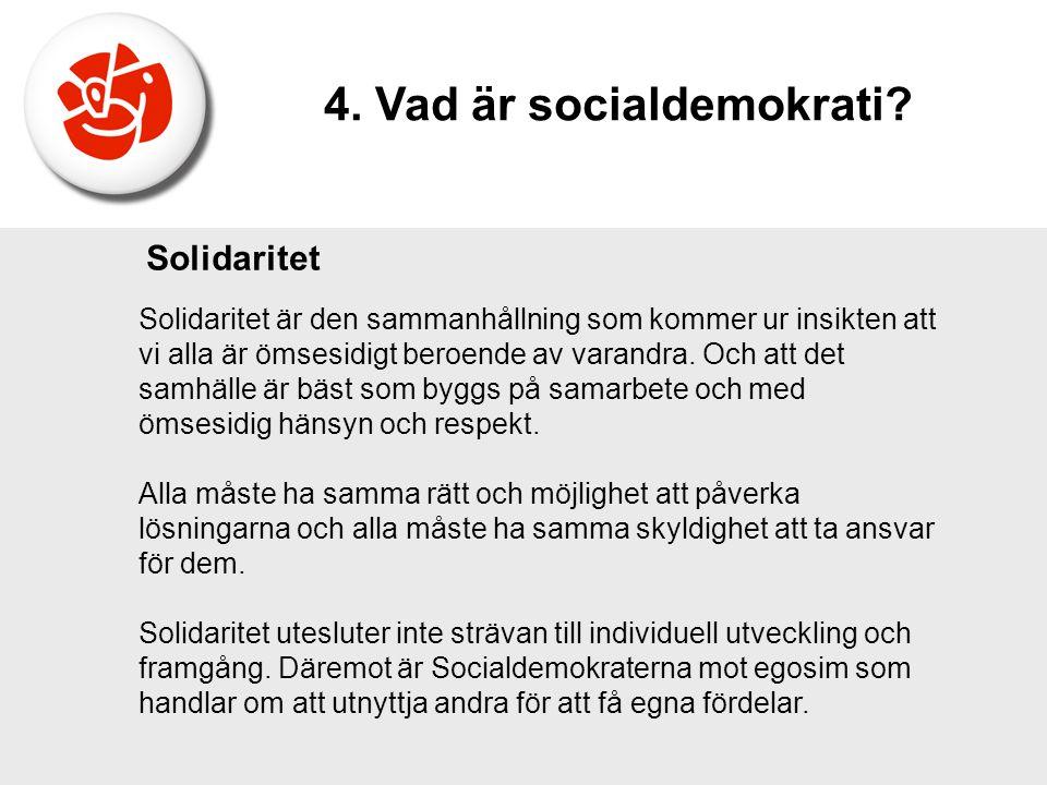 Solidaritet är den sammanhållning som kommer ur insikten att vi alla är ömsesidigt beroende av varandra. Och att det samhälle är bäst som byggs på sam