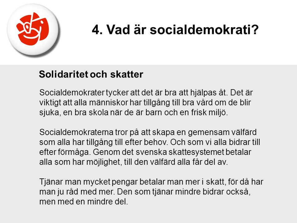 Solidaritet och skatter Socialdemokrater tycker att det är bra att hjälpas åt. Det är viktigt att alla människor har tillgång till bra vård om de blir