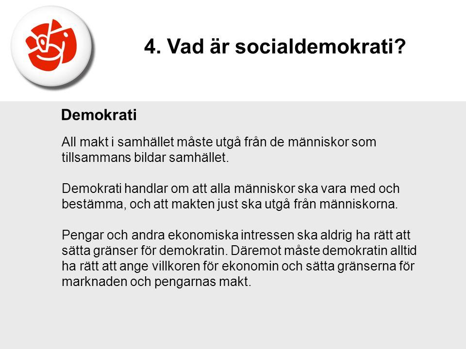 Demokrati All makt i samhället måste utgå från de människor som tillsammans bildar samhället. Demokrati handlar om att alla människor ska vara med och