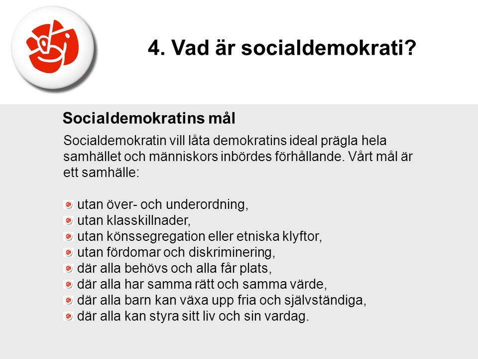 Socialdemokratins mål Socialdemokratin vill låta demokratins ideal prägla hela samhället och människors inbördes förhållande. Vårt mål är ett samhälle