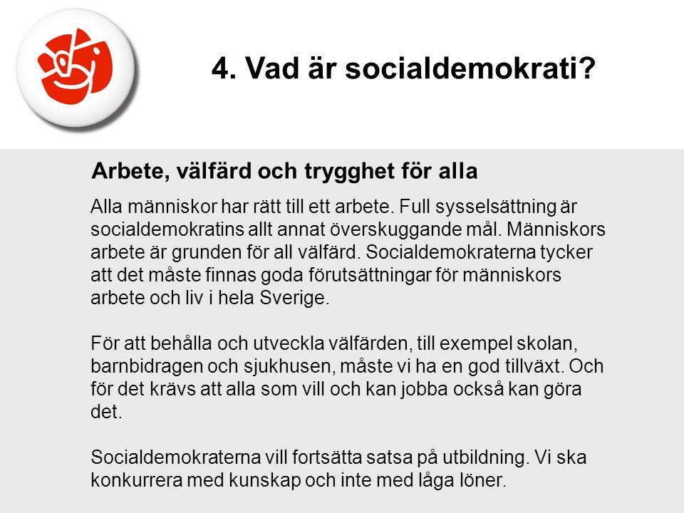 Arbete, välfärd och trygghet för alla Alla människor har rätt till ett arbete. Full sysselsättning är socialdemokratins allt annat överskuggande mål.