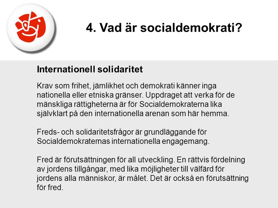 Internationell solidaritet Krav som frihet, jämlikhet och demokrati känner inga nationella eller etniska gränser. Uppdraget att verka för de mänskliga