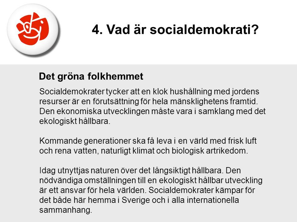 Det gröna folkhemmet Socialdemokrater tycker att en klok hushållning med jordens resurser är en förutsättning för hela mänsklighetens framtid. Den eko