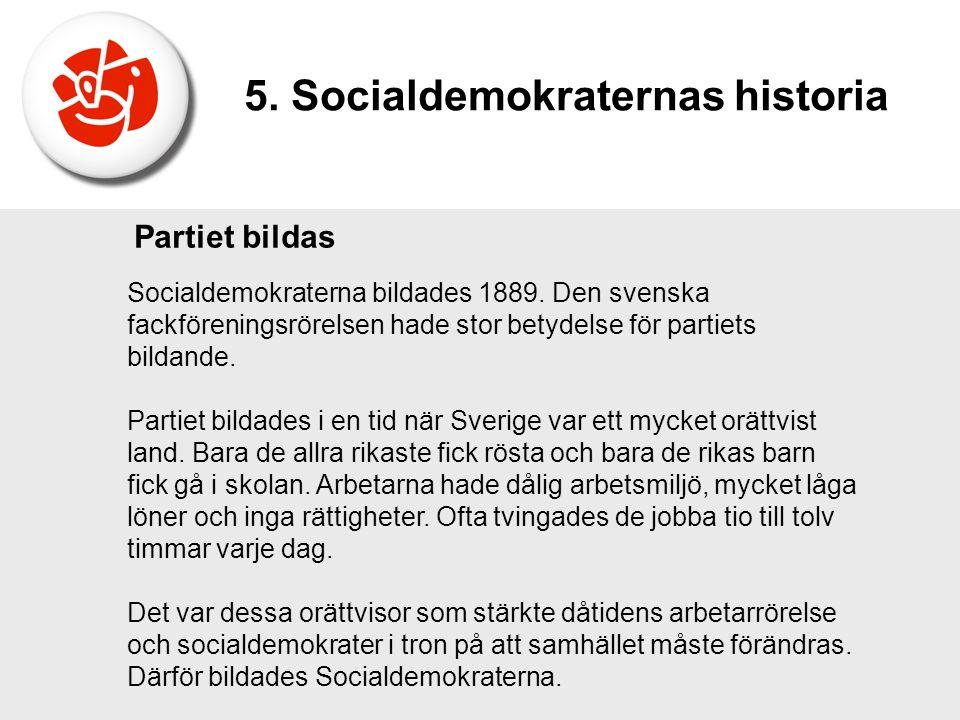 Partiet bildas Socialdemokraterna bildades 1889. Den svenska fackföreningsrörelsen hade stor betydelse för partiets bildande. Partiet bildades i en ti