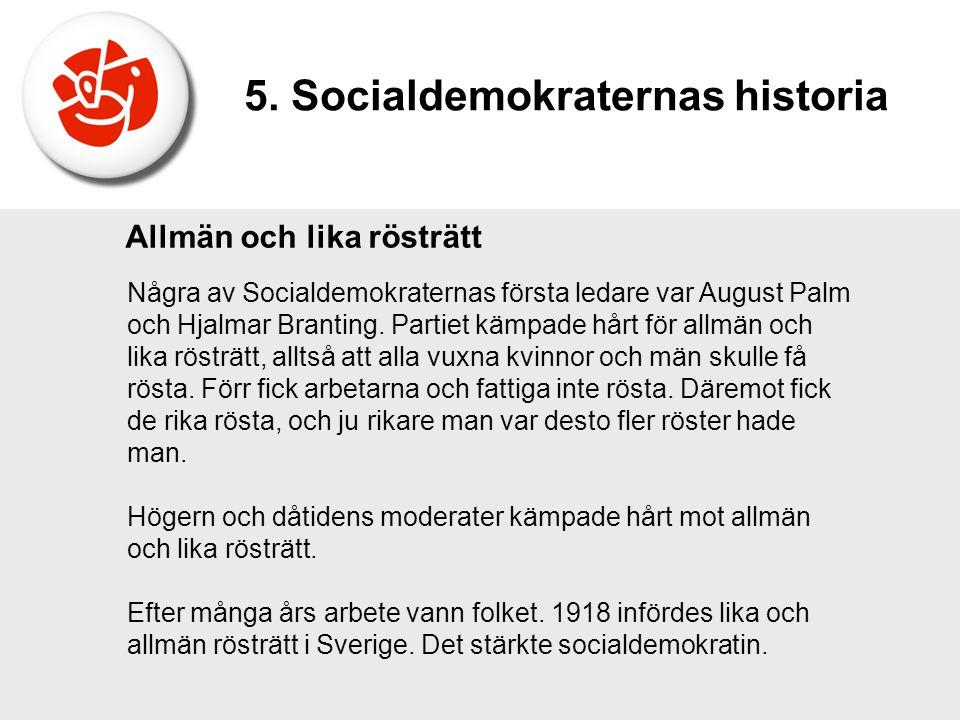 Allmän och lika rösträtt Några av Socialdemokraternas första ledare var August Palm och Hjalmar Branting. Partiet kämpade hårt för allmän och lika rös