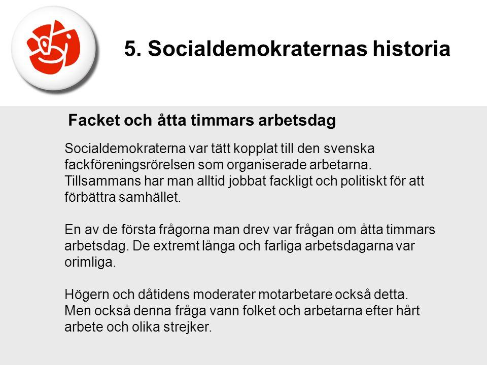 Facket och åtta timmars arbetsdag Socialdemokraterna var tätt kopplat till den svenska fackföreningsrörelsen som organiserade arbetarna. Tillsammans h