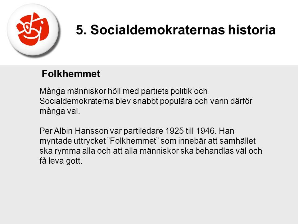 Folkhemmet Många människor höll med partiets politik och Socialdemokraterna blev snabbt populära och vann därför många val. Per Albin Hansson var part