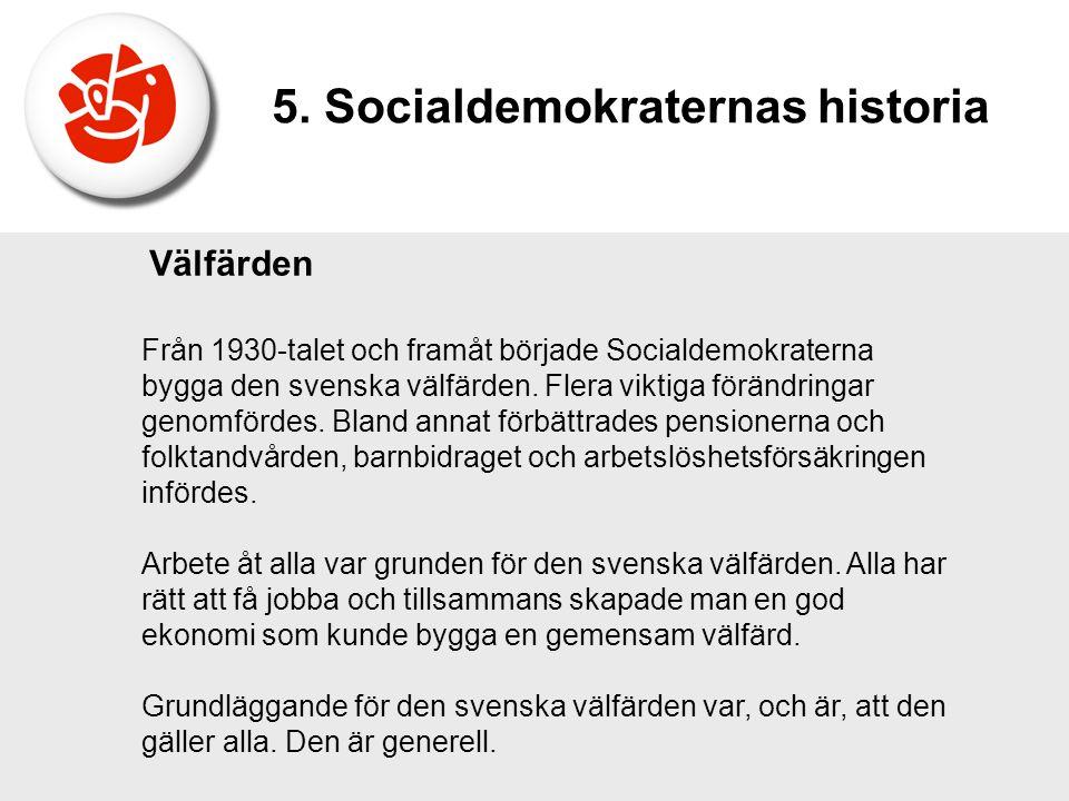 Välfärden Från 1930-talet och framåt började Socialdemokraterna bygga den svenska välfärden. Flera viktiga förändringar genomfördes. Bland annat förbä