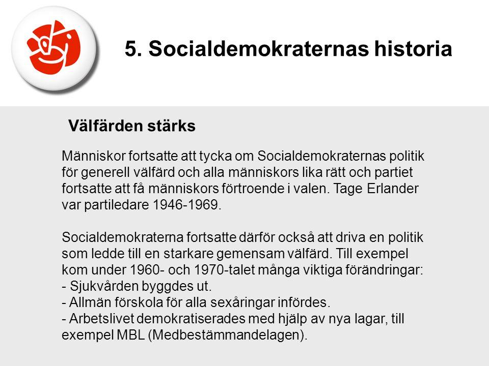 Välfärden stärks Människor fortsatte att tycka om Socialdemokraternas politik för generell välfärd och alla människors lika rätt och partiet fortsatte