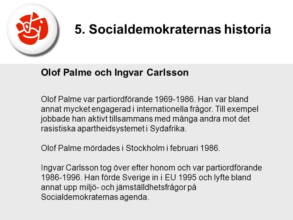 Olof Palme och Ingvar Carlsson Olof Palme var partiordförande 1969-1986. Han var bland annat mycket engagerad i internationella frågor. Till exempel j