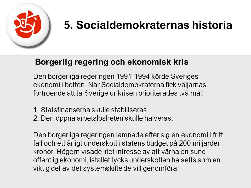 Borgerlig regering och ekonomisk kris Den borgerliga regeringen 1991-1994 körde Sveriges ekonomi i botten. När Socialdemokraterna fick väljarnas förtr