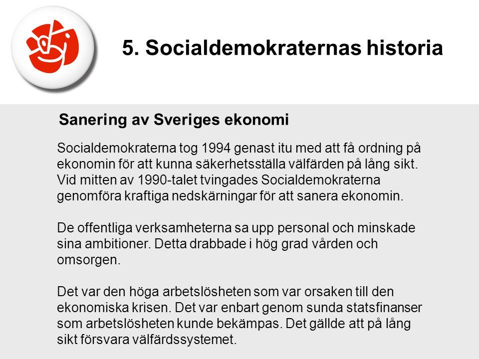 Sanering av Sveriges ekonomi Socialdemokraterna tog 1994 genast itu med att få ordning på ekonomin för att kunna säkerhetsställa välfärden på lång sik