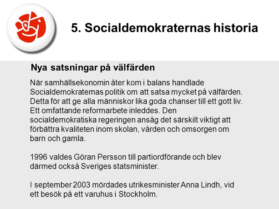 Nya satsningar på välfärden När samhällsekonomin åter kom i balans handlade Socialdemokraternas politik om att satsa mycket på välfärden. Detta för at