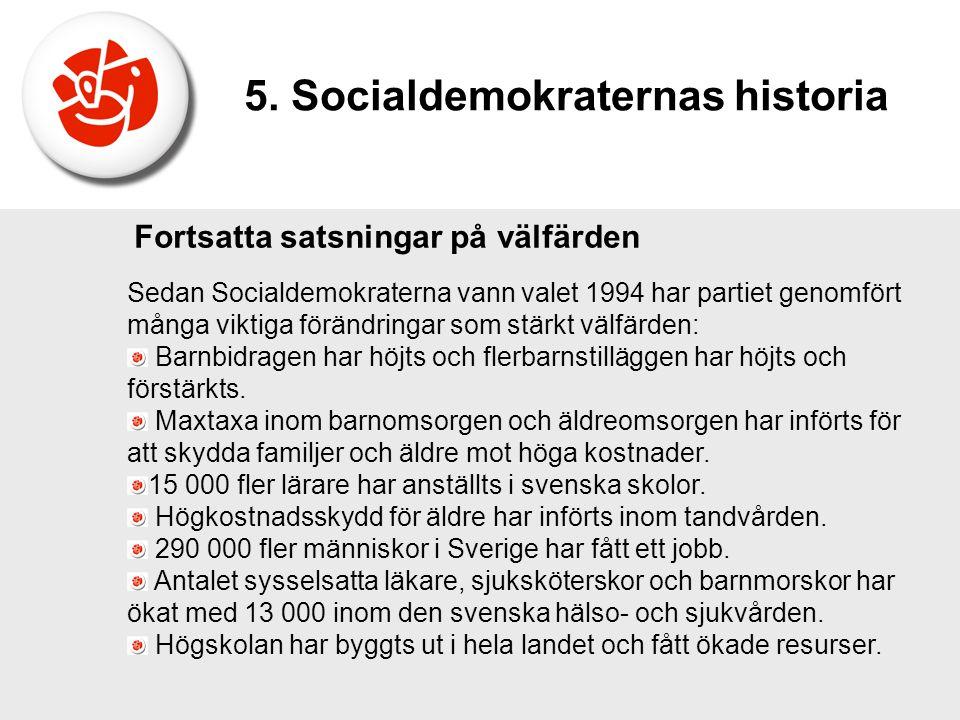 Fortsatta satsningar på välfärden Sedan Socialdemokraterna vann valet 1994 har partiet genomfört många viktiga förändringar som stärkt välfärden: Barn
