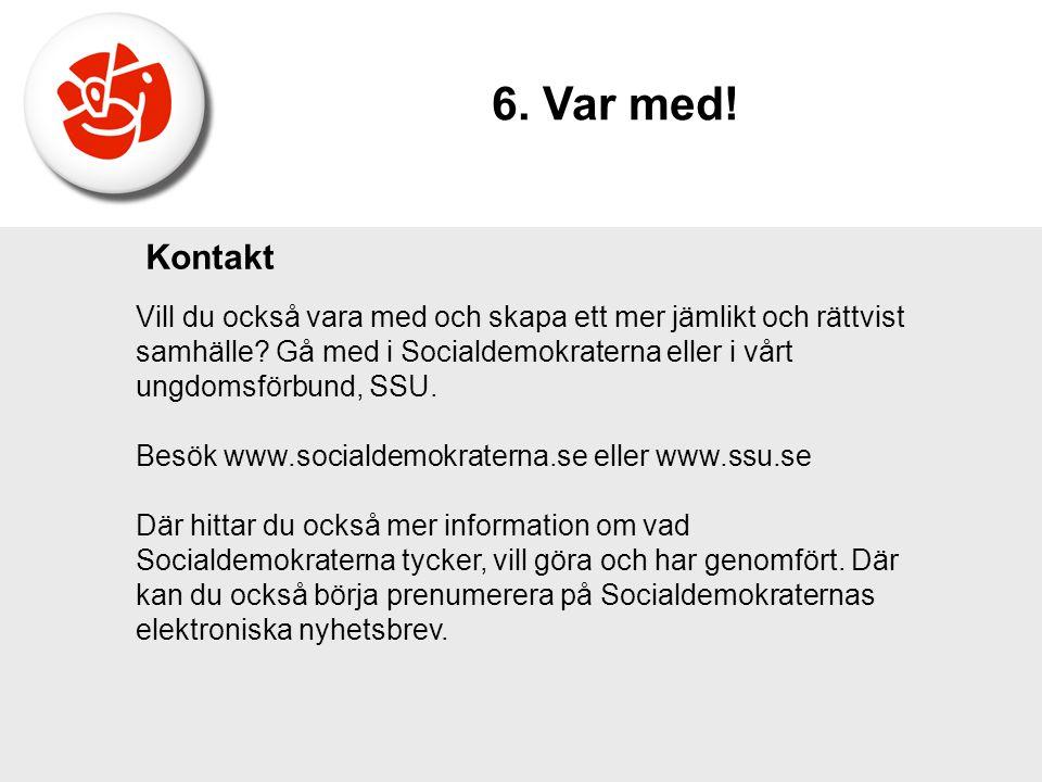 Kontakt Vill du också vara med och skapa ett mer jämlikt och rättvist samhälle? Gå med i Socialdemokraterna eller i vårt ungdomsförbund, SSU. Besök ww