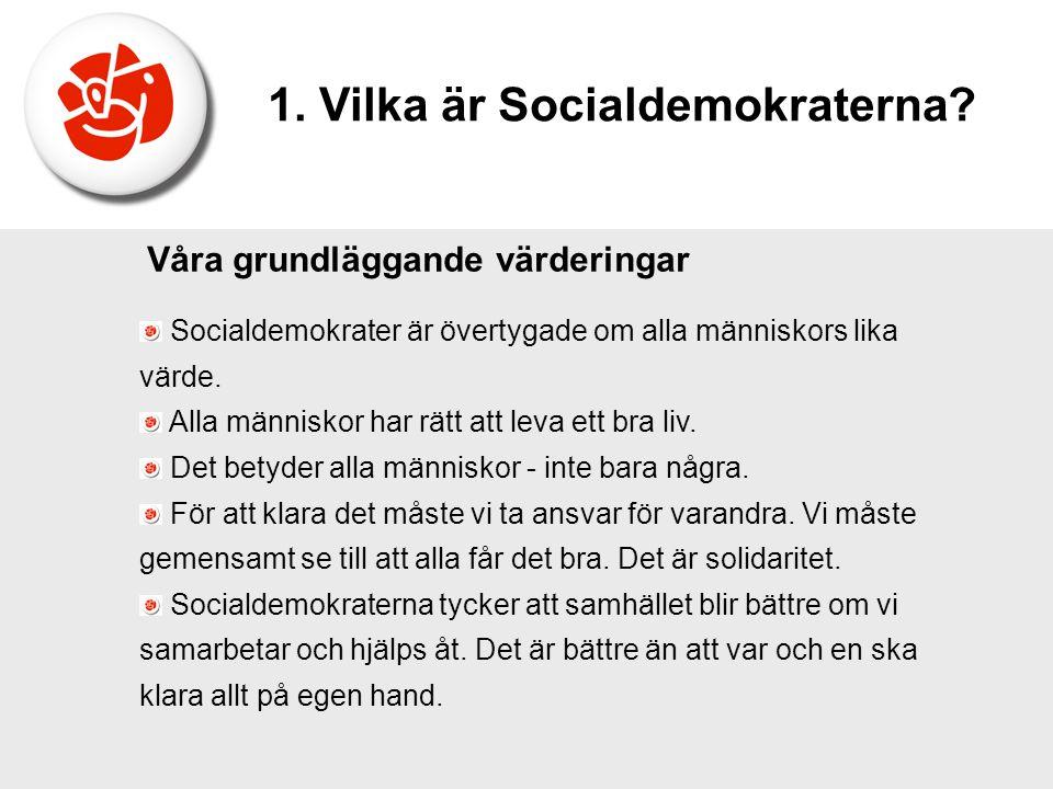 Socialdemokrater är övertygade om alla människors lika värde. Alla människor har rätt att leva ett bra liv. Det betyder alla människor - inte bara någ