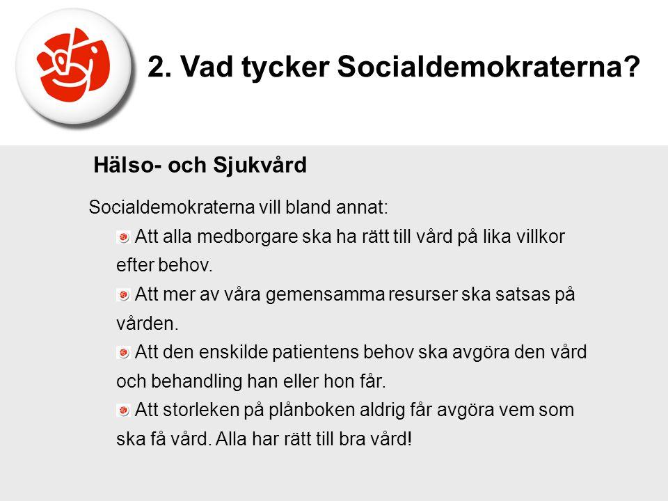 Hälso- och Sjukvård Socialdemokraterna vill bland annat: Att alla medborgare ska ha rätt till vård på lika villkor efter behov. Att mer av våra gemens