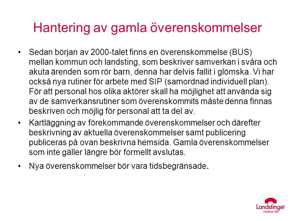 Hantering av gamla överenskommelser •Sedan början av 2000-talet finns en överenskommelse (BUS) mellan kommun och landsting, som beskriver samverkan i