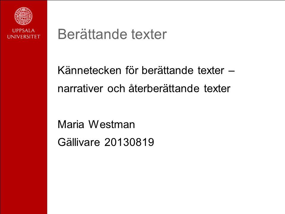 Berättande texter Kännetecken för berättande texter – narrativer och återberättande texter Maria Westman Gällivare 20130819