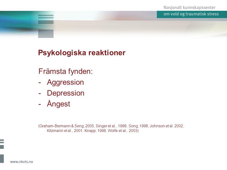 Psykologiska reaktioner Främsta fynden: -Aggression -Depression -Ångest (Graham-Bermann & Seng, 2005, Singer et al., 1998, Song, 1998, Johnson et al.