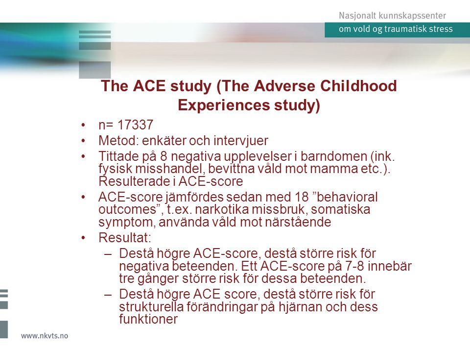 The ACE study (The Adverse Childhood Experiences study) •n= 17337 •Metod: enkäter och intervjuer •Tittade på 8 negativa upplevelser i barndomen (ink.