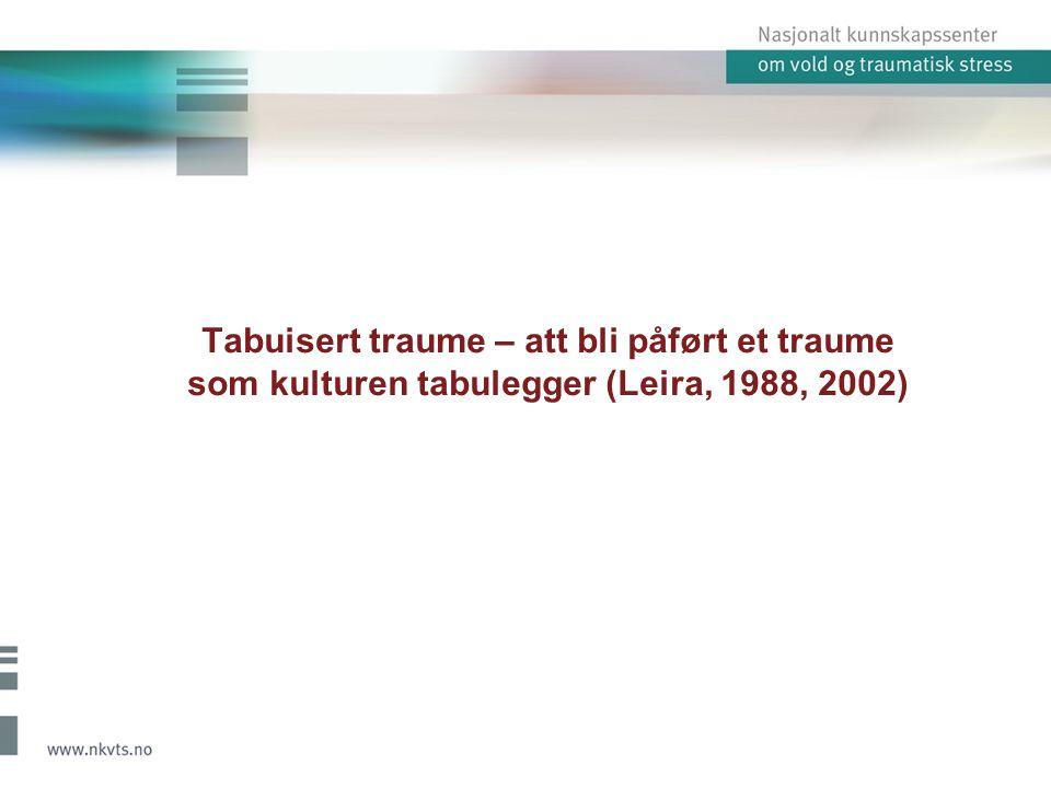 Tabuisert traume – att bli påført et traume som kulturen tabulegger (Leira, 1988, 2002)