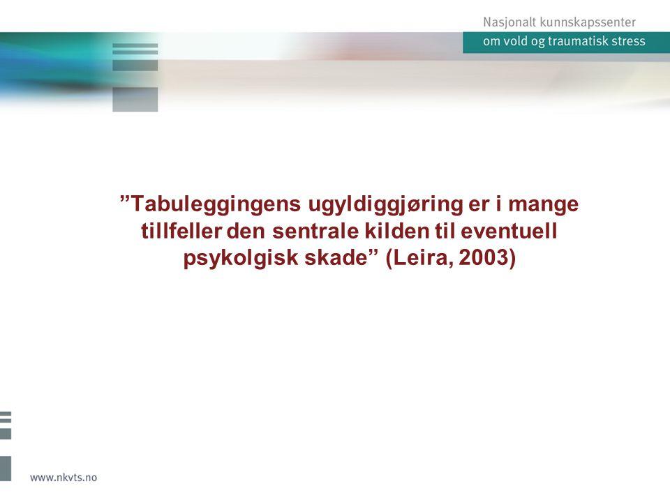 """""""Tabuleggingens ugyldiggjøring er i mange tillfeller den sentrale kilden til eventuell psykolgisk skade"""" (Leira, 2003)"""