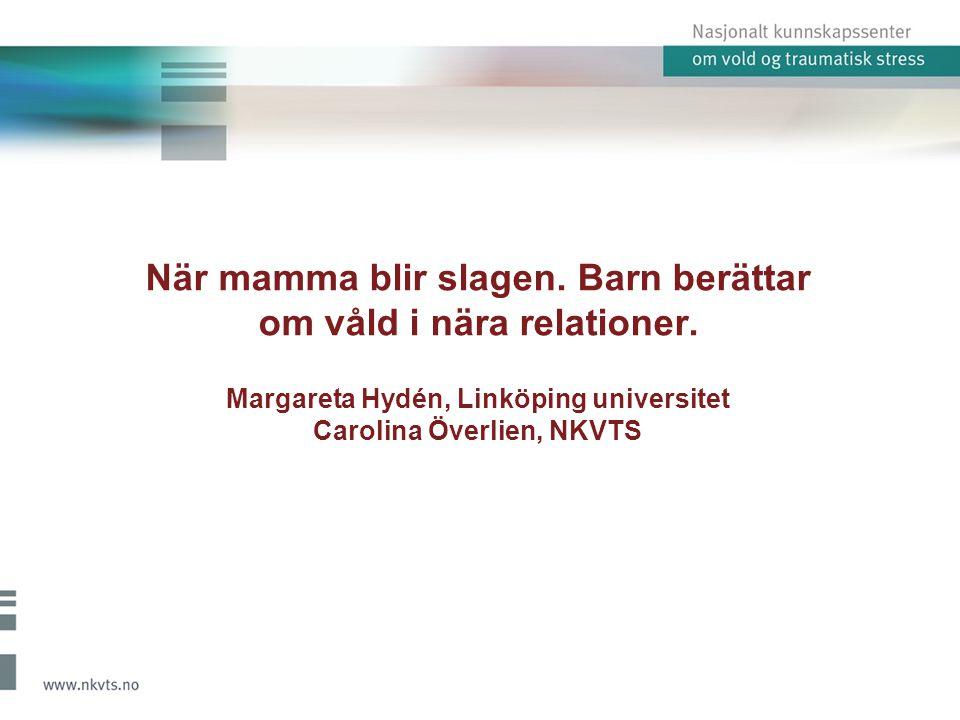 När mamma blir slagen. Barn berättar om våld i nära relationer. Margareta Hydén, Linköping universitet Carolina Överlien, NKVTS