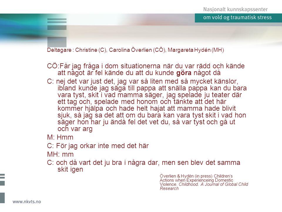 Deltagare : Christine (C), Carolina Överlien (CÖ), Margareta Hydén (MH) CÖ:Får jag fråga i dom situationerna när du var rädd och kände att något är fe
