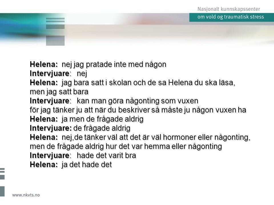 Helena: nej jag pratade inte med någon Intervjuare: nej Helena: jag bara satt i skolan och de sa Helena du ska läsa, men jag satt bara Intervjuare: ka