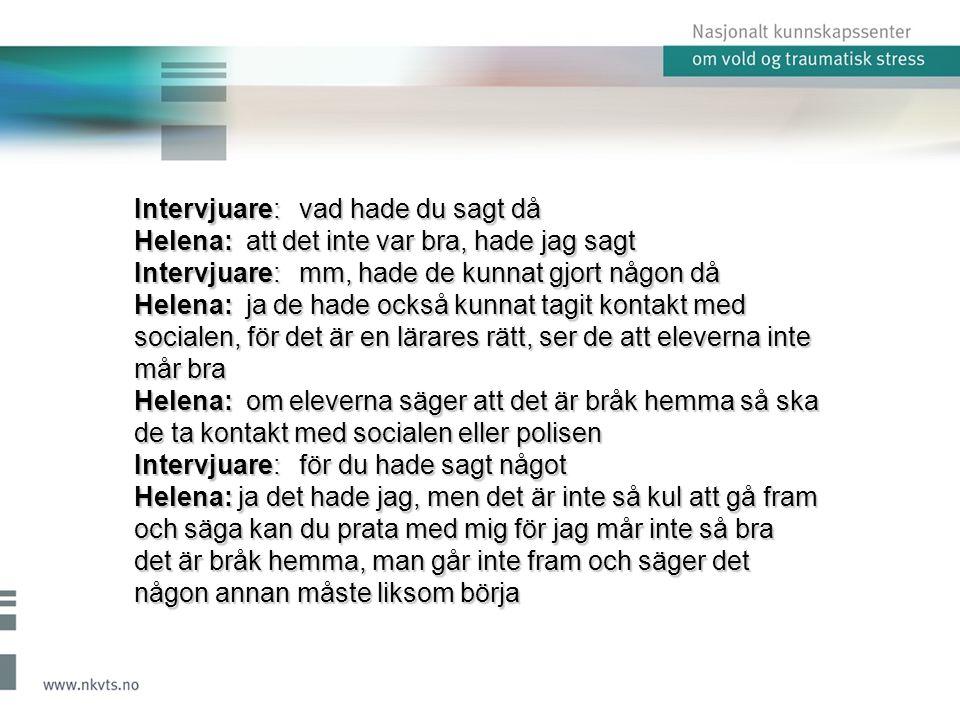 Intervjuare: vad hade du sagt då Helena: att det inte var bra, hade jag sagt Intervjuare: mm, hade de kunnat gjort någon då Helena: ja de hade också k