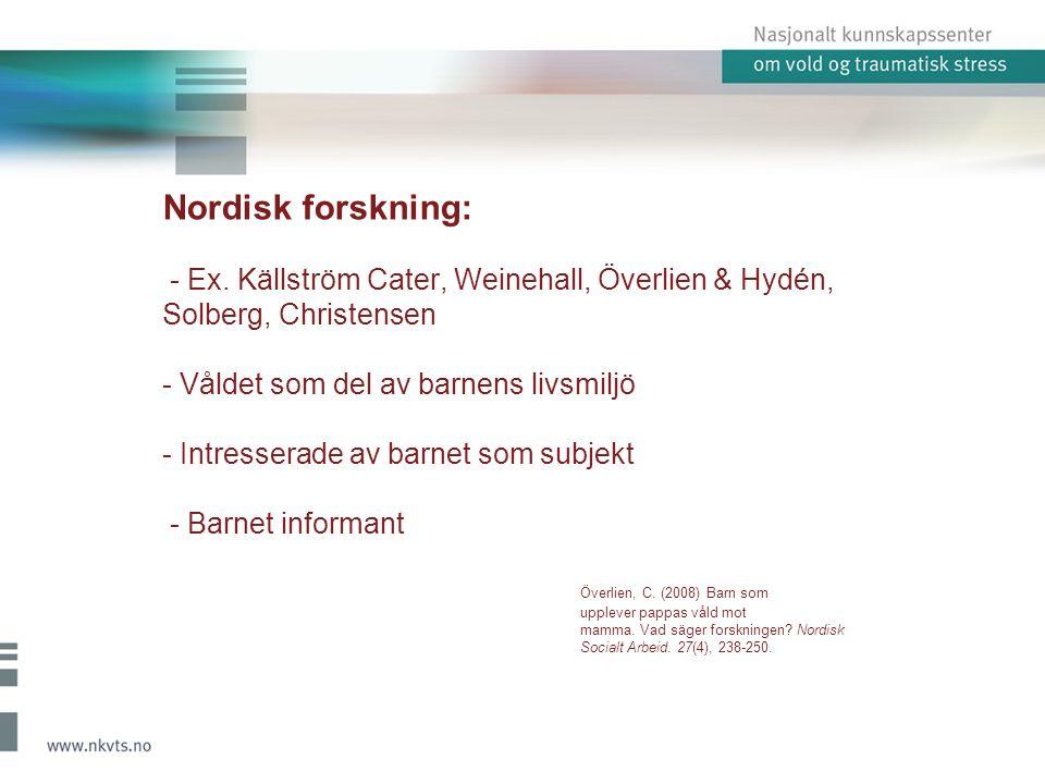 Nordisk forskning: - Ex. Källström Cater, Weinehall, Överlien & Hydén, Solberg, Christensen - Våldet som del av barnens livsmiljö - Intresserade av ba